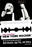 Gary Valentine New York Rocker: My Life in the Blank Generation with Blondie, Iggy Pop, and Others, 1974-1981