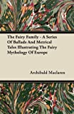 img - for The Fairy Family - A Series of Ballads and Metrical Tales Illustrating the Fairy Mythology of Europe book / textbook / text book