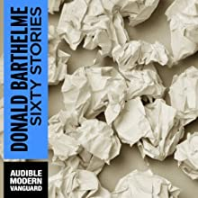Sixty Stories (       UNABRIDGED) by Donald Barthelme Narrated by Dennis Holland