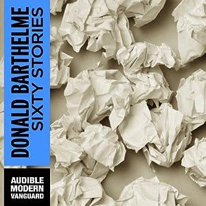 Sixty Stories   [Donald Barthelme]