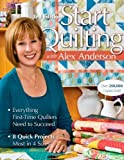 img - for Start Quilting with Alex Anderson: Everything First-Time Quilters Need to Succeed; 8 Quick Projects--Most in 4 Sizes by Anderson, Alex (2009) Paperback book / textbook / text book