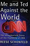 Reese Schonfeld Me and Ted Against the World: An Unauthorised Story of the Founding of CNN