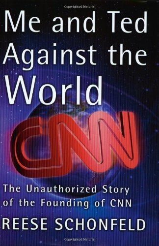 me-and-ted-against-the-world-the-unauthorized-story-of-the-founding-of-cnn-an-unauthorised-story-of-