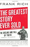 The Greatest Story Ever Sold: The Decline and Fall of Truth from 9/11 to Katrina (159420098X) by Frank Rich
