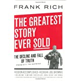 The Greatest Story Ever Sold: The Decline and Fall of Truth from 9/11 to Katrina ~ Frank Rich