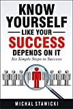 Know Yourself Like Your Success Depends on It (Six Simple Steps to Success Book 2)