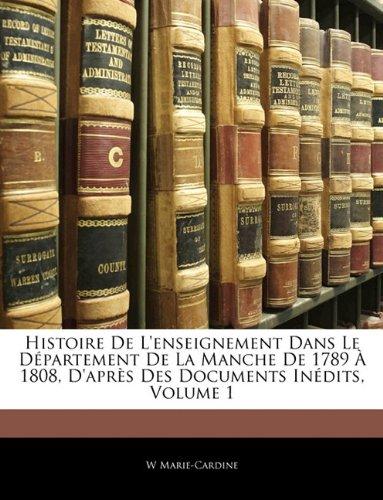 Histoire De L'enseignement Dans Le Département De La Manche De 1789 À 1808, D'après Des Documents Inédits, Volume 1