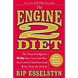 The Engine 2 Diet: The Texas Firefighter's 28-Day Save-Your-Life Plan that Lowers Cholesterol and Burns Away the Pounds ~ Rip Esselstyn