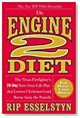 The Engine 2 Diet: The Texas Firefighter's 28-Day Save-Your-Life Plan that Lowers Cholesterol and Burns Away the Pounds