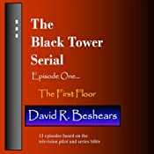 The First Floor: The Black Tower Serial, Episode One | [David R. Beshears]