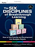 By Calhoun W. Wick The Six Disciplines of Breakthrough Learning: How to Turn Training and Development into Business Res (2nd Edition)