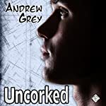 Uncorked (Gay Romance) | Andrew Grey
