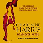 Dead Ever After (       UNABRIDGED) by Charlaine Harris Narrated by Johanna Parker