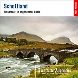 Schottland. Einsamkeit in angenehmer Dosis (F.A.Z.-Dossier) Hörbuch