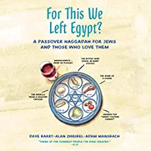 For This We Left Egypt?: A Passover Haggadah for Jews and Those Who Love Them Audiobook by Dave Barry, Alan Zweibel, Adam Mansbach Narrated by Adam Mansbach, Alan Zweibel, Dave Barry