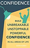 Confidence: Build Unbreakable, Unstoppable, Powerful Confidence: Boost Your Confidence: A 21-Day Challenge to Help You Achieve Your Goals and Live Well (Self-Confidence) (English Edition)