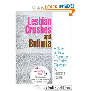 Free Kindle Book: Lesbian Crushes and Bulimia: A Diary on How I Acquired my Eating Disorder, by Natasha Holme. Publication Date: March 22, 2012