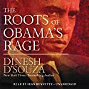 The Roots of Obama's Rage Audiobook by Dinesh D'Souza Narrated by Sean Runnette