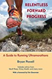 Relentless Forward Progress: A Guide to Running Ultramarathons (English Edition)