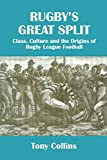 Rugbys Great Split: Class, Culture and the Origins of Rugby League Football (Sport in the Global Society)