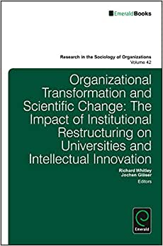 Organizational Transformation And Scientific Change: The Impact Of Institutional Restructuring On Universities And Intellectual Innovation (Research In The Sociology Of Organizations)