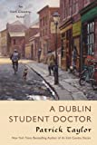 Patrick Taylor Dublin Student Doctor, A (Irish Country Books)