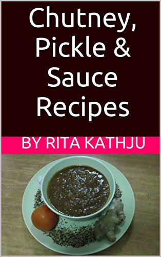Chutney, Pickle & Sauce Recipes by By Rita Kathju