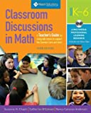 Classroom Discussions In Math: A Teachers Guide for Using Talk Moves to Support the Common Core and More, Grades K-6: A Multimedia Professional Learning Resource, 3rd Edition