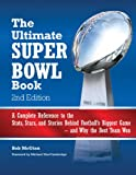 The Ultimate Super Bowl Book: A Complete Reference to the Stats, Stars, and Stories Behind Footballs Biggest Game--and Why