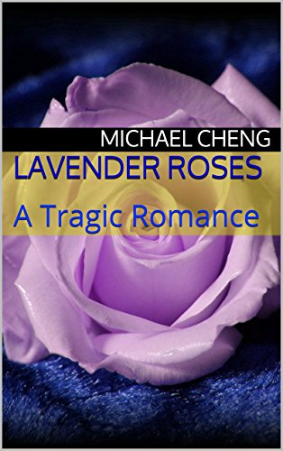 Book: Lavender Roses - A Tragic Romance by Michael Cheng