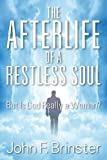 The Afterlife of a Restless Soul: But Is God Really a Woman?