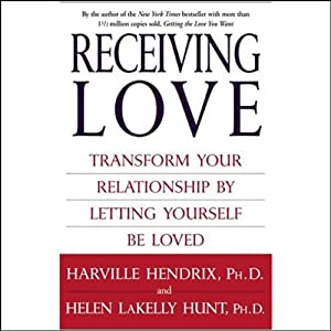 Receiving Love: Transform Your Relationship by Letting Yourself Be Loved | [Harville Hendrix, Helen LaKelly Hunt]