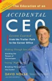The Education of an Accidental CEO: Lessons Learned from the Trailer Park to the Corner Office (0307451798) by Novak, David