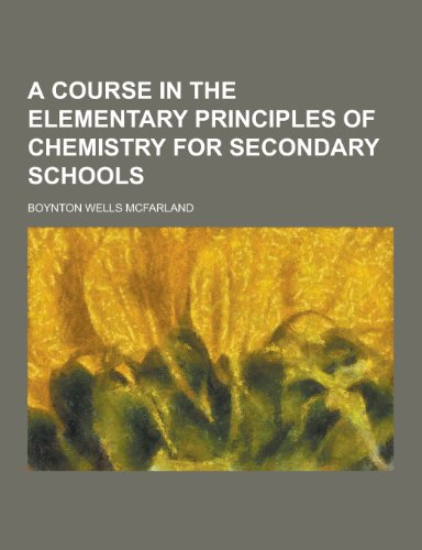 A Course in the Elementary Principles of Chemistry for Secondary Schools