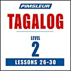 Pimsleur Tagalog Level 2 Lessons 26-30: Learn to Speak and Understand Tagalog with Pimsleur Language Programs Hörbuch von  Pimsleur Gesprochen von:  Pimsleur