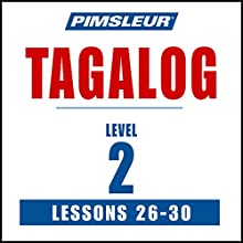 Pimsleur Tagalog Level 2 Lessons 26-30: Learn to Speak and Understand Tagalog with Pimsleur Language Programs Audiobook by  Pimsleur Narrated by  Pimsleur