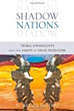 Shadow Nations: Tribal Sovereignty and the Limits of Legal Pluralism