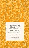 The Political Economy of the Egyptian Revolution: Mubarak, Economic Reforms and Failed Hegemony (Palgrave Pivot)