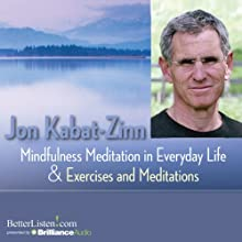 Mindfulness Meditations in Everyday Life and Exercises and Meditations  by Jon Kabat-Zinn Narrated by Jon Kabat-Zinn