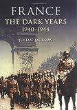 France, the Dark Years 1940-1944 (Modern World)