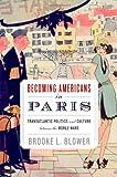 Becoming Americans in Paris: Transatlantic Politics and Culture between the World Wars
