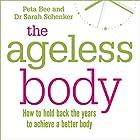 The Ageless Body Hörbuch von Peta Bee, Sarah Shenker Gesprochen von: Jilly Bond