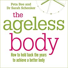 The Ageless Body | Livre audio Auteur(s) : Peta Bee, Sarah Shenker Narrateur(s) : Jilly Bond
