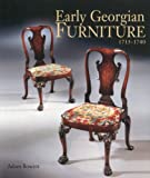 Adam Bowett Early Georgian Furniture 1715-1740