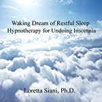 Waking Dream of Restful Sleep: Hypnotherapy for Undoing Insomnia | Loretta Siani