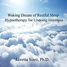 Waking Dream of Restful Sleep: Hypnotherapy for Undoing Insomnia (       UNABRIDGED) by Loretta Siani Narrated by Loretta Siani