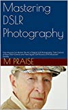 img - for Mastering DSLR Photography: How Anyone Can Master the Art of Digital SLR Photography, Take Control of their DSLR Camera and Take Digital SLR Pictures of Professional Quality book / textbook / text book