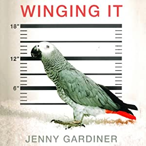 Winging It: A Memoir of Caring for a Vengeful Parrot Who's Determined to Kill Me   [Jenny Gardiner]