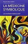 M�DECINE SYMBOLIQUE (LA) : LE CHA�NON...