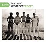 Playlist: The Very Best Of Weather Report by Weather Report (2010-09-14)